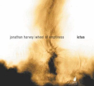 Ictus - JONATHAN HARVEY - WHEEL OF EMPTINESS