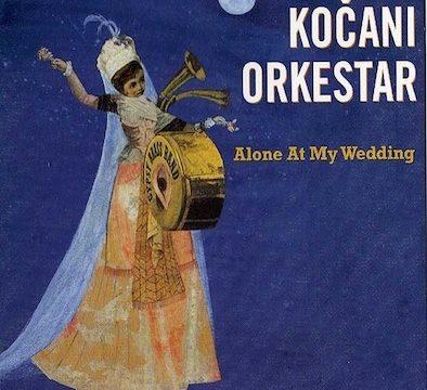 Kočani Orkestar* – Alone At My Wedding