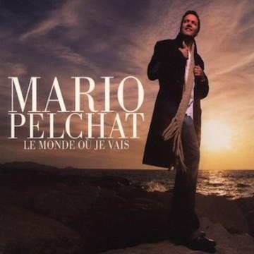 Mario Pelchat – le monde ou je vais