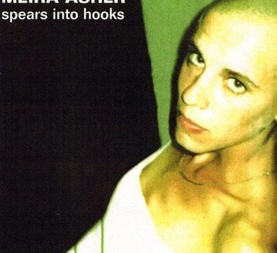 Meira Asher – Spears Into Hooks