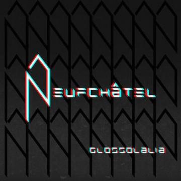 Neufchâtel – Glossolalia