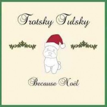 TROTSKY TULSKY – BECAUSE NOEL