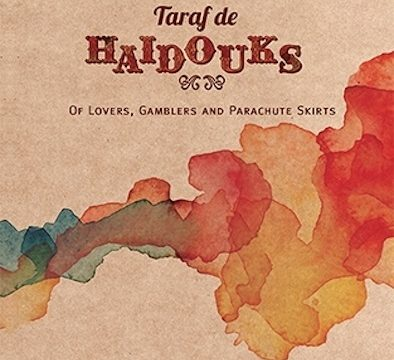 Taraf de Haidouks* – Of Lovers, Gamblers And Parachute Skirts