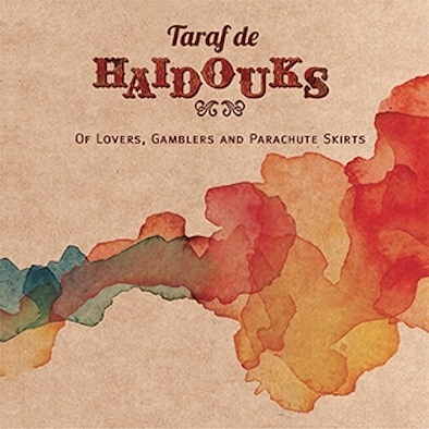 Taraf de Haidouks* ‎– Of Lovers, Gamblers And Parachute Skirts