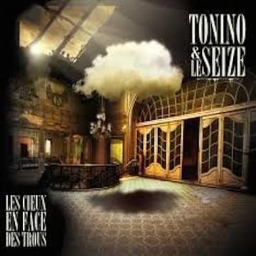 Tonino & Le Seize – Les Cieux En Face Des Trous