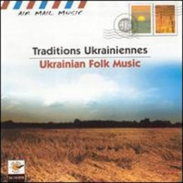 Traditions Ukrainiennes – Ukrainian Folk Music