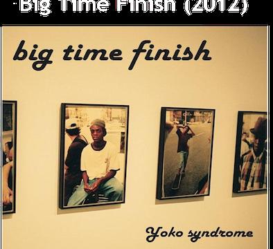 Yoko Syndrome_Big time finish