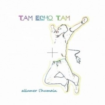 tam-echo-tam-allumer-l-humain