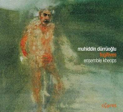 Muhiddin Dürrüoğlu & Ensemble Kheops - Fugitives
