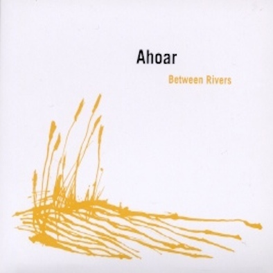 Ahoar ‎– Between Rivers