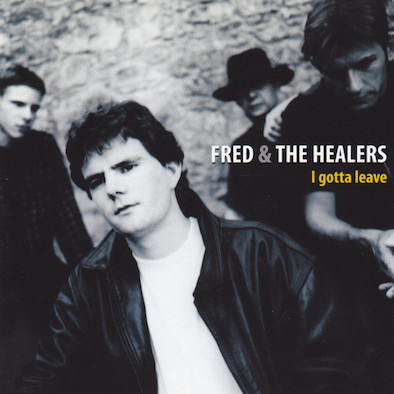 Fred and the healers ‎– I Gotta Leave