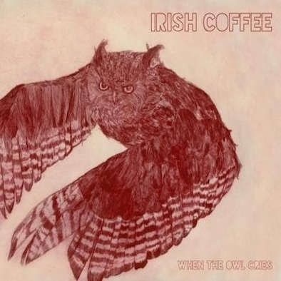 Irish Coffee ‎– When The Owl Cries