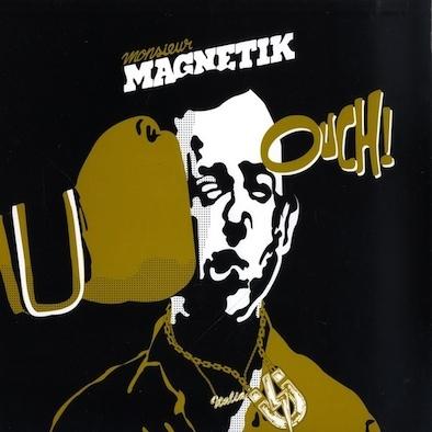 Monsieur Magnetik* – Ouch!