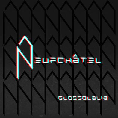 Neufchâtel - Glossolalia